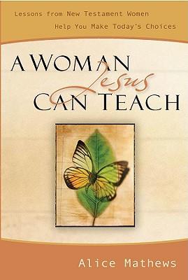 A Woman Jesus Can Teach - Mathews, Alice, Dr.