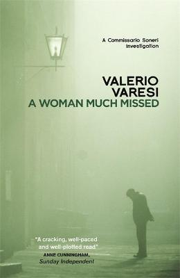A Woman Much Missed: A Commissario Soneri Investigation - Varesi, Valerio, and Farrell, Joseph (Translated by)
