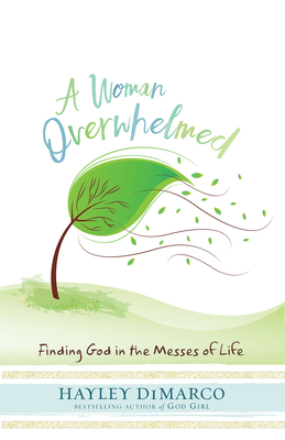 A Woman Overwhelmed: Finding God in the Messes of Life - DiMarco, Hayley