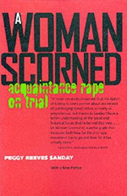 A Woman Scorned: Acquaintance Rape on Trial, with a New Preface - Sanday, Peggy Reeves, and Sanday, Peggu R