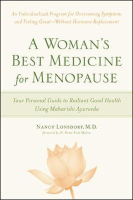A Woman's Best Medicine for Menopause: Your Personal Guide to Radiant Good Health Using Maharishi Ayurveda - Lonsdorf, Nancy K, Dr., MD, and Mishra, Rama Kant (Foreword by)