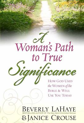 A Woman's Path to True Significance: How God Used the Women of the Bible & Will Use You Today - LaHaye, Beverly, and Crouse, Janice