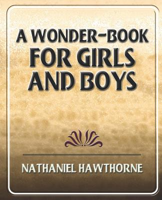 A Wonder-Book for Girls and Boys - Nathaniel Hawthorne, Hawthorne (Translated by)