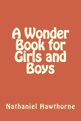 A Wonder Book for Girls and Boys - Hawthorne, Nathaniel