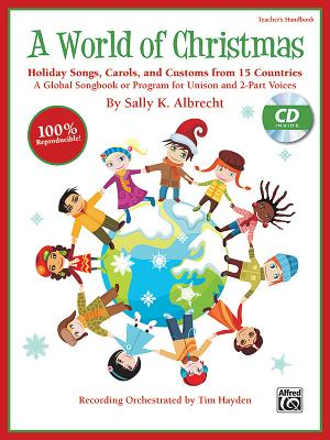 A World of Christmas -- Holiday Songs, Carols, and Customs from 15 Countries: A Global Songbook or Program for Unison and 2-Part Voices (Kit), Book & CD (Book Is 100% Reproducible) - Alfred Publishing