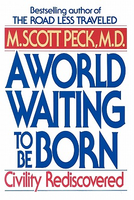 A World Waiting to Be Born: Civility Rediscovered - Peck, M Scott, M.D.