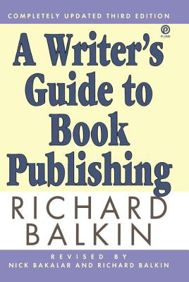 A Writer's Guide to Book Publishing: Second Revised Edition - Balkin, Richard, and Bakalar, Nicholas, Mr. (Revised by)