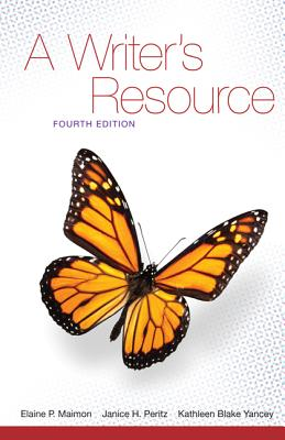 A Writer's Resource - Student Edition - Maimon, Elaine P., and Peritz, Janice, and Yancey, Kathleen Blake