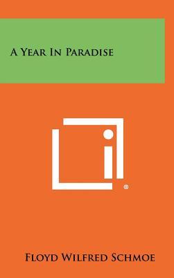 A Year in Paradise - Schmoe, Floyd Wilfred