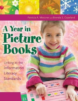 A Year in Picture Books: Linking to the Information Literacy Standards - Messner, Patricia A, and Copeland, Brenda S