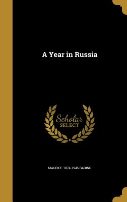 A Year in Russia - Baring, Maurice 1874-1945