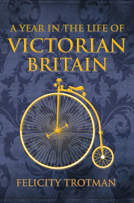 A Year in the Life of Victorian Britain - Trotman, Felicity