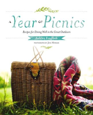 A Year of Picnics: Recipes for Dining Well in the Great Outdoors - English, Ashley