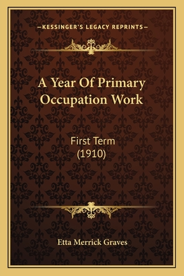 A Year of Primary Occupation Work: First Term (1910) - Graves, Etta Merrick