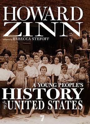 A Young People's History of the United States: Columbus to the War on Terror - Zinn, Howard, Ph.D., and Stefoff, Rebecca (Contributions by)