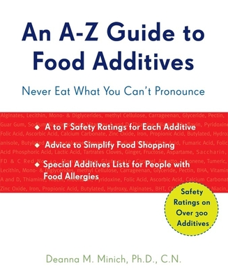 A-Z Guide to Food Additives: Never Eat What You Can't Pronounce - Minich Phd Cn, Deanna M