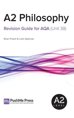 A2 Philosophy Revision Guide for Aqa (Unit 3b) - Poxon, Brian, and Spencer, Liam, and Jones, Liz, Dr. (Editor)