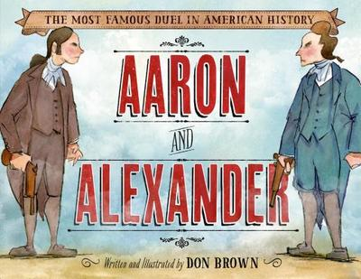 Aaron and Alexander: The Most Famous Duel in American History - Brown, Don