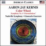 Aaron Jay Kernis: Color Wheel; Symphony No. 4 'Chromelodeon'