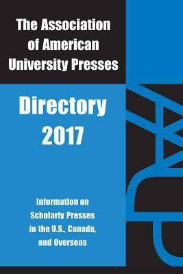 Aaup Directory 2017: Association of American University Presses 2017 - Association of American University Presses