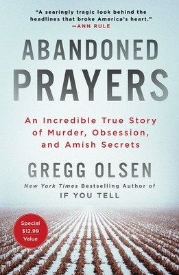Abandoned Prayers: An Incredible True Story of Murder, Obsession, and Amish Secrets - Olsen, Gregg