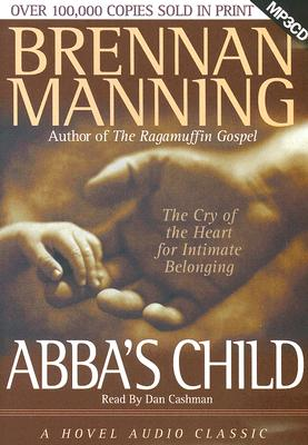 Abba's Child: The Cry of the Heart for Intimate Belonging - Manning, Brennan, and Cashman, Dan (Read by)