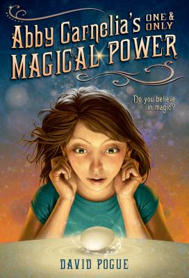 Abby Carnelia's One and Only Magical Power - Pogue, David, and Caparo, Antonio Javier