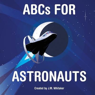 ABCs for Astronauts - Whitaker, J M
