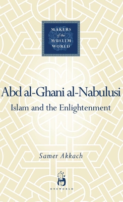 Abd Al-Ghani Al-Nabulusi: Islam and the Enlightenment - Akkach, Samer