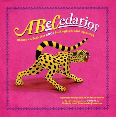 Abecedarios: Mexican Folk Art ABCs in Spanish and English - Weill, Cynthia