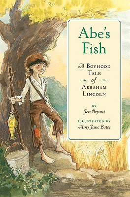 Abe's Fish: A Boyhood Tale of Abraham Lincoln - Bryant, Jen