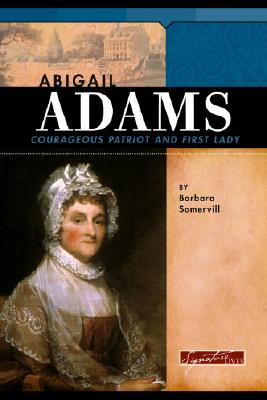 Abigail Adams: Courageous Patriot and First Lady - Somervill, Barbara A