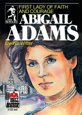 Abigail Adams, First Lady of Faith and Courage - Witter, Evelyn