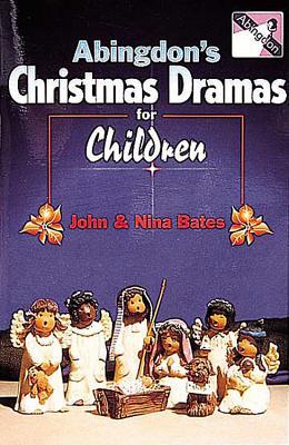 Abingdon's Christmas Dramas for Children - Bates, John, and Bates, Nina