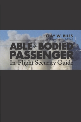 Able-Bodied Passenger: In-Flight Security Guide - Harris, Janice Faye (Editor), and Biles, Clay W