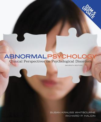 Abnormal Psychology: Clinical Perspectives on Psychological Disorders with Dsm-5 Update - Whitbourne, Susan Krauss, PhD, and Halgin, Richard