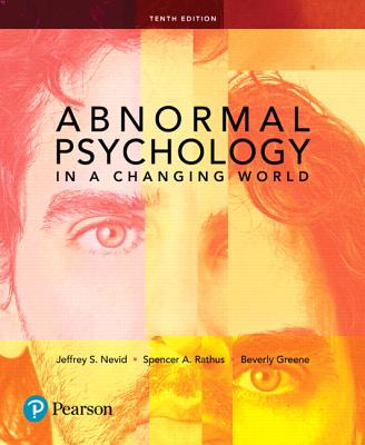 Abnormal Psychology in a Changing World - Nevid, Jeffrey S., and Rathus, Spencer A., and Greene, Beverly S.