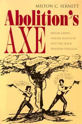 Abolition's Axe - Sernett, Milton C