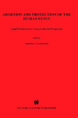 Abortion and Protection of the Human Foetus: Legal Problems in a Cross-cultural Perspective - Cole, George F. (Editor), and Frankowski, Stanislaw J. (Editor)