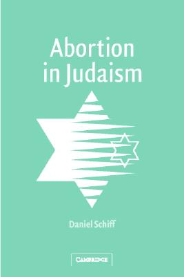 Abortion in Judaism - Schiff, Daniel Dr