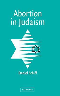 Abortion in Judaism - Schiff, Daniel