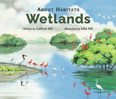 About Habitats: Wetlands - Sill, Cathryn