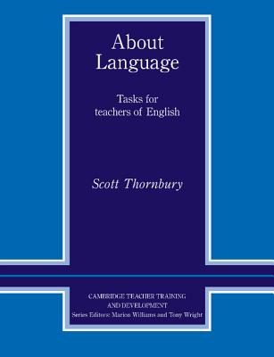 About Language: Tasks for Teachers of English - Thornbury, Scott, and Williams, Marion (Editor), and Wright, Tony, DM (Editor)