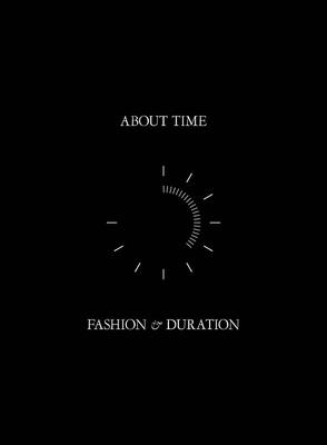 About Time: Fashion and Duration - Bolton, Andrew, and Reeder, Jan Giler, and Regan, Jessica