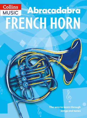 Abracadabra French Horn (Pupil's Book): The Way to Learn Through Songs and Tunes - Fraser, Dot