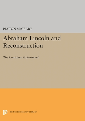 Abraham Lincoln and Reconstruction: The Louisiana Experiment - McCrary, Peyton