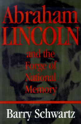 Abraham Lincoln and the Forge of National Memory - Schwartz, Barry