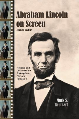 Abraham Lincoln on Screen: Fictional and Documentary Portrayals on Film and Television - Reinhart, Mark S