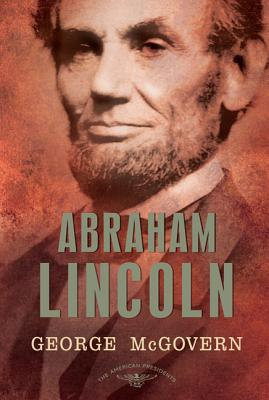 Abraham Lincoln: The 16th President, 1861-1865 - McGovern, George S