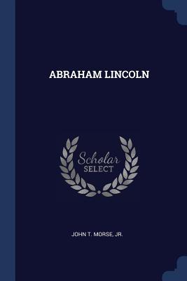 Abraham Lincoln - Morse, John T